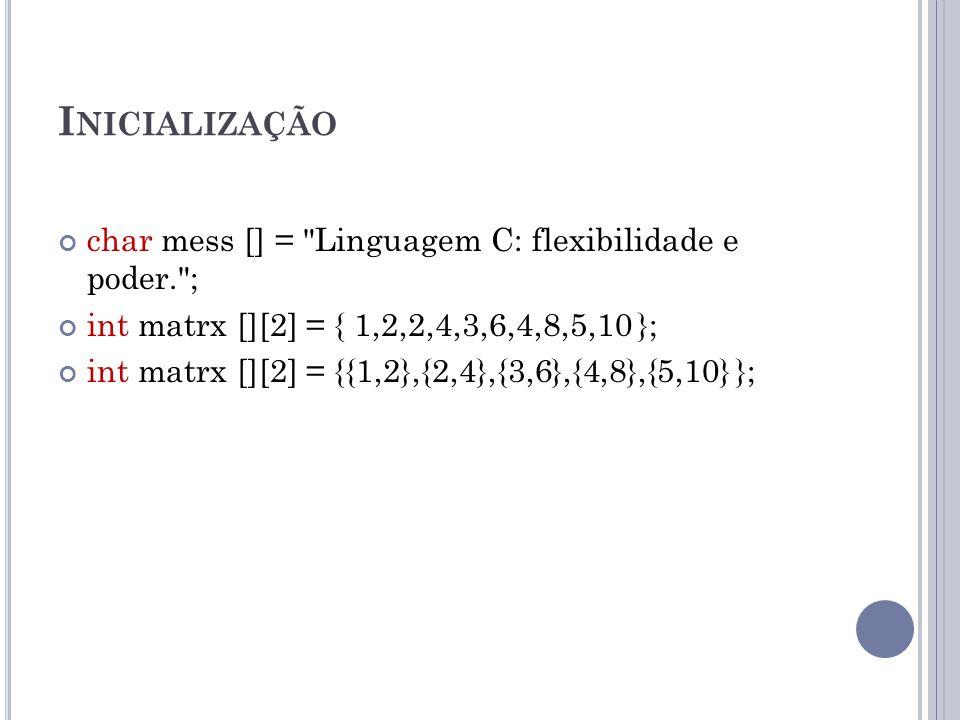 Inicialização char mess [] = Linguagem C: flexibilidade e poder. ;